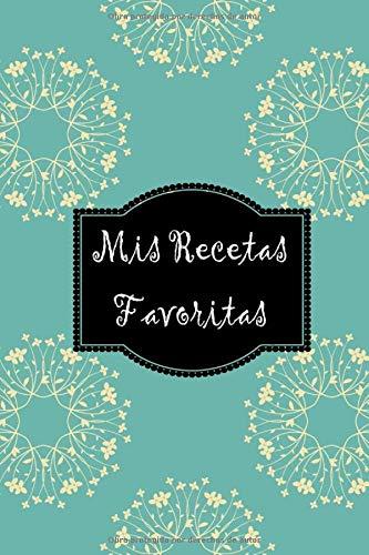 Mis recetas favoritas: Cuaderno de recetas, Libro de recetas mis platos, Libro de recetas en blanco para anotar hasta 100 recetas y notas - en blanco ... propios platos, recetario, libro de cocina
