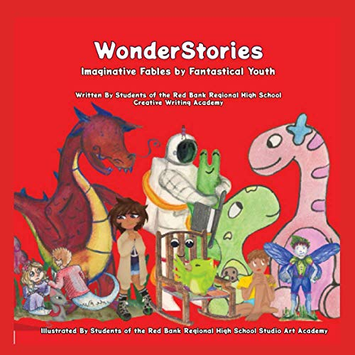 Compare Textbook Prices for WonderStories: Imaginative Fables by Fantastical Youth  ISBN 9798724297738 by of Red Bank Regional High School, Creative Writing  and Studio Art Students,of Red Bank Regional High School, Creative Writing Students,of Red Bank Regional High School, Studio Art Students