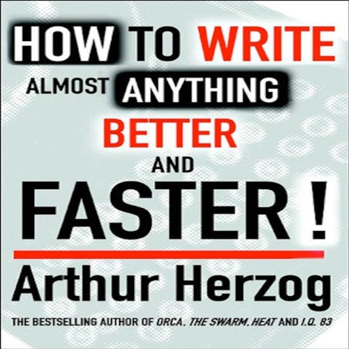 How to Write Almost Anything Better and Faster! cover art