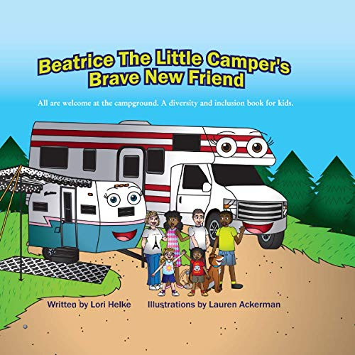 Beatrice The Little Camper's Brave New Friend: All are welcome at the campground. A diversity and inclusion book for kids.