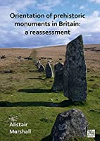 Orientation of Prehistoric Monuments in Britain: A Reassessment