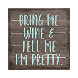 Simply Said, INC Perfect Pallet Petites 8' Wood Sign - Bring Me Wine & Tell Me I'm Pretty