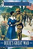Dixie's Great War: World War I and the American South (War, Memory, and Culture)