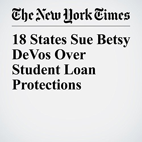 18 States Sue Betsy DeVos Over Student Loan Protections audiobook cover art