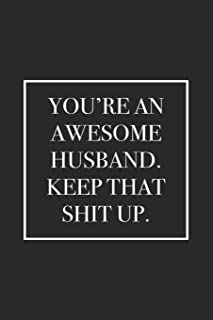 You're An Awesome Husband. Keep That Shit Up: Blank Lined Notebook