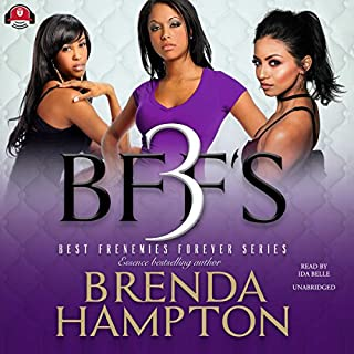 BFFs 3     The Best Frenemies Forever Series, Book 3              By:                                                                                                                                 Brenda Hampton                               Narrated by:                                                                                                                                 Ida Belle                      Length: 8 hrs     136 ratings     Overall 4.5