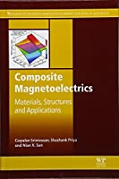 Composite Magnetoelectrics: Materials, Structures, and Applications (Woodhead Publishing Series in Electronic and Optical Materials)