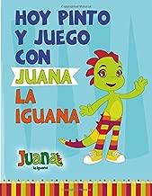 Hoy Pinto y Juego con Juana la Iguana: Libro para Colorear - Coloring Book (Spanish Edition)