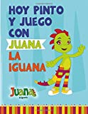 Hoy Pinto y Juego con Juana la Iguana: Libro para Colorear - Coloring Book
