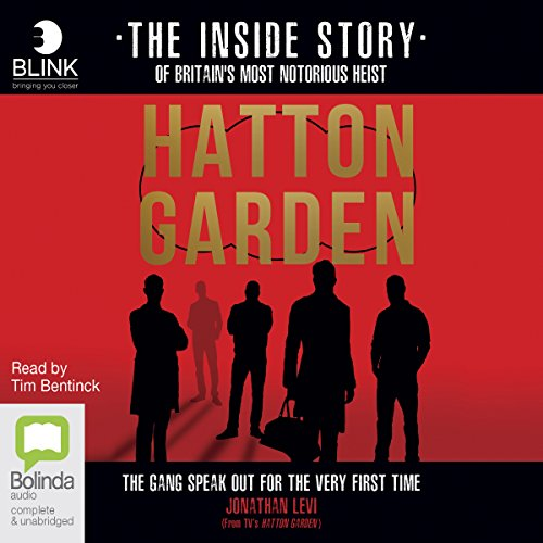 Hatton Garden: The Inside Story     The Gang Finally Talks from Behind Bars              By:                                                                                                                                 Jonathan Levi                               Narrated by:                                                                                                                                 Tim Bentinck                      Length: 6 hrs and 15 mins     9 ratings     Overall 5.0