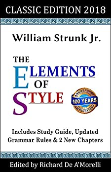[William Strunk Jr., Richard De A'Morelli]のThe Elements of Style: Classic Edition (2018): With Editor's Notes, New Chapters & Study Guide (English Edition)