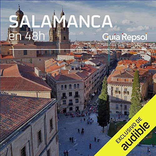 Salamanca en 48 horas (Narración en Castellano) [Salamanca in 48 Hours] Audiobook By Guía Repsol cover art