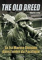 The Old Breed: La 1st Marine Division Dans L'enfer Du Pacifique