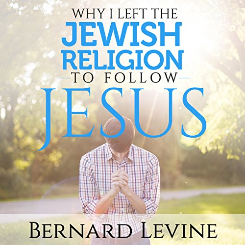 Why I Left the Jewish Religion to Follow Jesus audiobook cover art