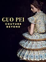 Guo Pei: Couture Beyond