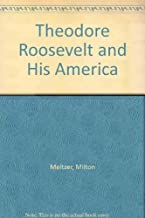 Theodore Roosevelt and His America (Milton Meltzer Biographies)