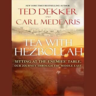 Tea with Hezbollah     Sitting at the Enemies' Table - Our Journey Through the Middle East              By:                                                                                                                                 Ted Dekker,                                                                                        Carl Medearis                               Narrated by:                                                                                                                                 George K. Wilson                      Length: 10 hrs and 13 mins     197 ratings     Overall 4.0