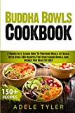 Buddha Bowls Cookbook: 2 Books In 1: Learn How To Prepare Meals At Scale With Over 200 Recipes For Vegetarian Bowls And Dishes For Healthy Diet