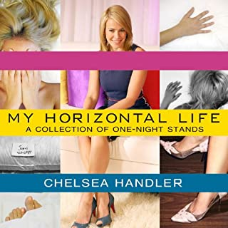 My Horizontal Life     A Collection of One-Night Stands              By:                                                                                                                                 Chelsea Handler                               Narrated by:                                                                                                                                 Cassandra Campbell                      Length: 6 hrs and 15 mins     1,642 ratings     Overall 3.7