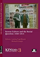Screen Culture and the Social Question, 1880-1914, KINtop 3 (KINtop Studies in Early Cinema)