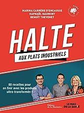 Halte aux plats industriels - 80 recettes pour en finir avec les produits ultra-transformés ! de Raphael Haumont