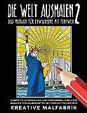 Die Welt ausmalen 2: Das Malbuch für Erwachsene mit Fernweh: Komplette Entspannung und Stressabbau durch das Bemalen von zauberhaften Motiven exotischer Orte