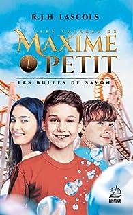 Les voyages de Maxime Petit, tome 1 : Les bulles de savon par R. J. H. Lascols