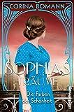 Die Farben der Schönheit – Sophias Träume: Roman von Bomann, Corina