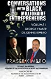 Conversations With Black Millionaire Entrepreneurs: No Non-Sense Lessons From Those Who've Been There, Done That! (Volume 1)