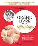Le grand livre de la réflexologie: Le guide indispensable pour decouvrir les bienfaits de l'acupression (Le grand livre de...)