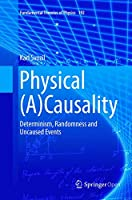 Physical (A)Causality: Determinism, Randomness and Uncaused Events (Fundamental Theories of Physics, 192)