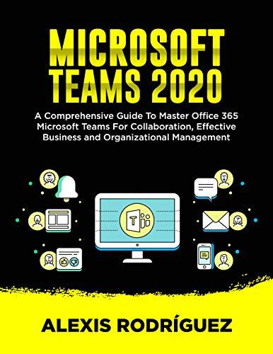 MICROSOFT TEAMS 2020: A Comprehe...