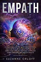 Empath: The Survival Guide for Highly Sensitive People. Discover Your Gift while Developing Your Sense of Self with Life Strategies - Overcome Anxiety and Fears with Empathy Effects!