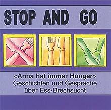 Stop and go: Anna hat immer Hunger - Geschichten und Gespräche über Ess-Brechsucht