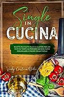 Single in cucina: ricette per piatti veloci e gustosi per chi non ha tempo da perdere ma non vuole rinunciare ai piaceri della tavola.