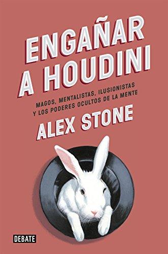 Engañar a Houdini: Magos, mentalistas, ilusionistas y los poderes ocultos de la mente (Sociedad)