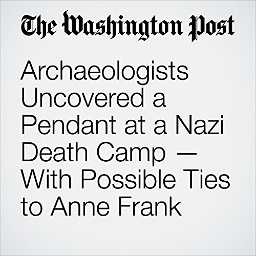 Archaeologists Uncovered a Pendant at a Nazi Death Camp — With Possible Ties to Anne Frank copertina