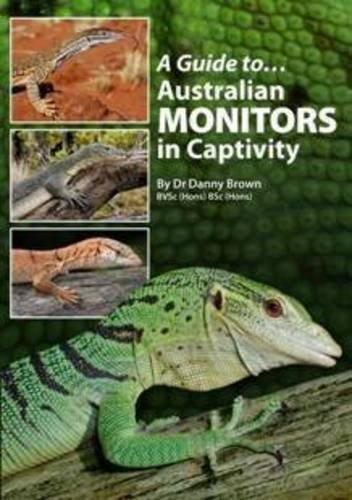 A Guide to Australian Monitors in Captivity by Brown, Danny (2012) Taschenbuch