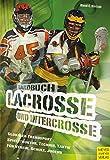 Handbuch für Lacrosse und Intercrosse: Technik - Training - Spielstruktur