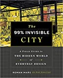 By Roman MarsThe 99% Invisible City A Field Guide to the Hidden World of Everyday Design Hardcover - 6 Oct. 2020