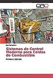 Sistemas de Control Moderno para Celdas de Combustible: Primera Edición