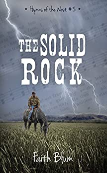 The Solid Rock (Hymns of the West Book 5) by [Faith Blum, Kelsey Bryant]