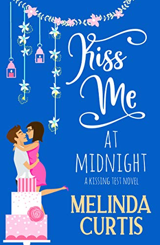 Kiss Me at Midnight: A Laugh Out Loud Romantic Comedy About Billionaires (The Kissing Test Book 3) by [Melinda Curtis]