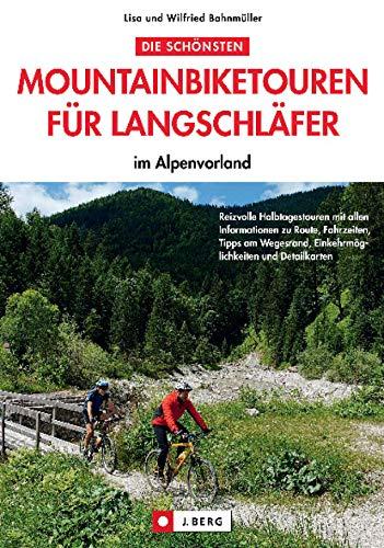Die schönsten Mountainbiketouren für Langschläfer im Alpenvorland: 30 Mountainbiketouren, von leicht bis schwer, die alle an einem Nachmittag gefahren werden können. (J. Berg)