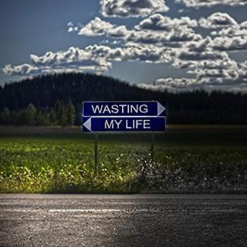 Wasting My Life