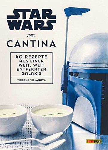 Star Wars Kochbuch: Cantina: 40 Rezepte aus einer weit, weit entfernten Galaxis