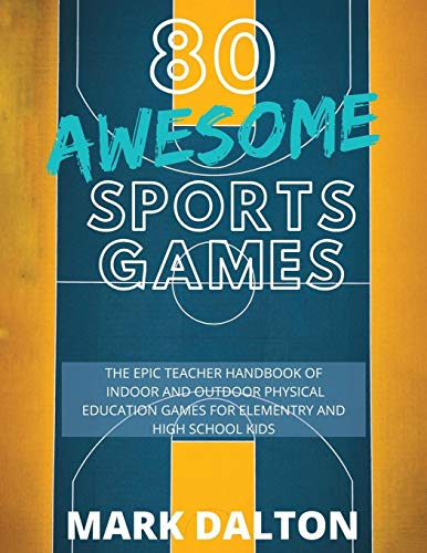 Compare Textbook Prices for 80 AWESOME SPORTS GAMES: The Epic Teacher Handbook of 80 Indoor & Outdoor Physical Education Games for Elementary and High School Kids Illustrated Edition ISBN 9780648681861 by Dalton, Mark