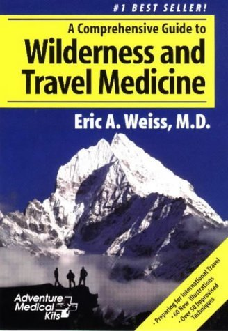 A Comprehensive Guide to Wilderness & Travel Medicine (Adventure Medical Kits) Paperback May, 1998