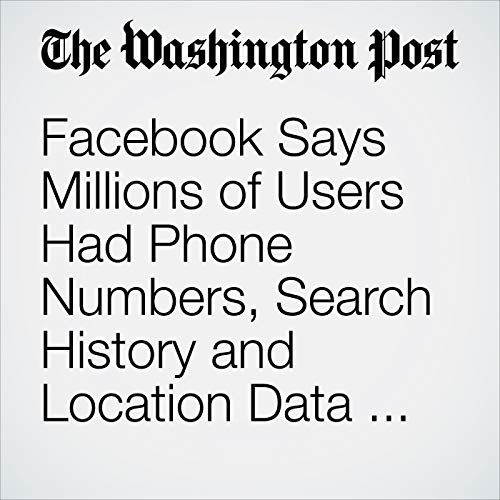 Facebook Says Millions of Users Had Phone Numbers, Search History and Location Data Stolen in Recent Hack copertina