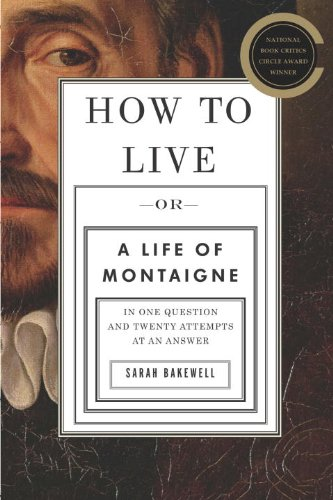 How to Live Or a Life of Montaigne in One Question and Twenty Attempts at an Answer